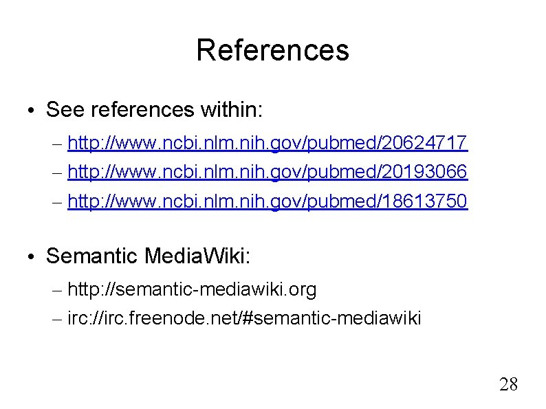 References • See references within: – http: //www. ncbi. nlm. nih. gov/pubmed/20624717 – http: