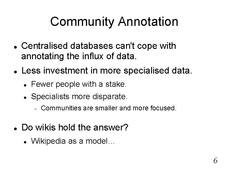 Community Annotation Centralised databases can't cope with annotating the influx of data. Less investment
