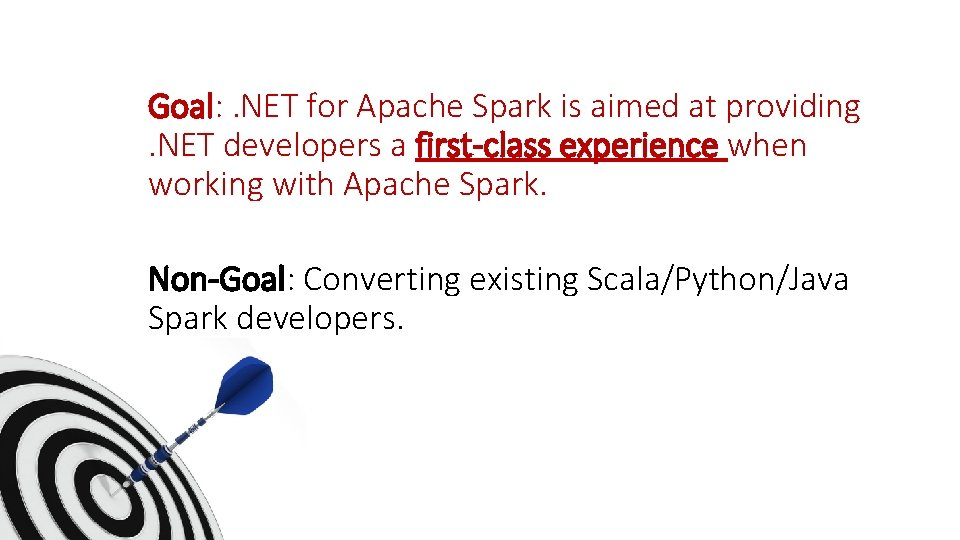 Goal: . NET for Apache Spark is aimed at providing . NET developers a