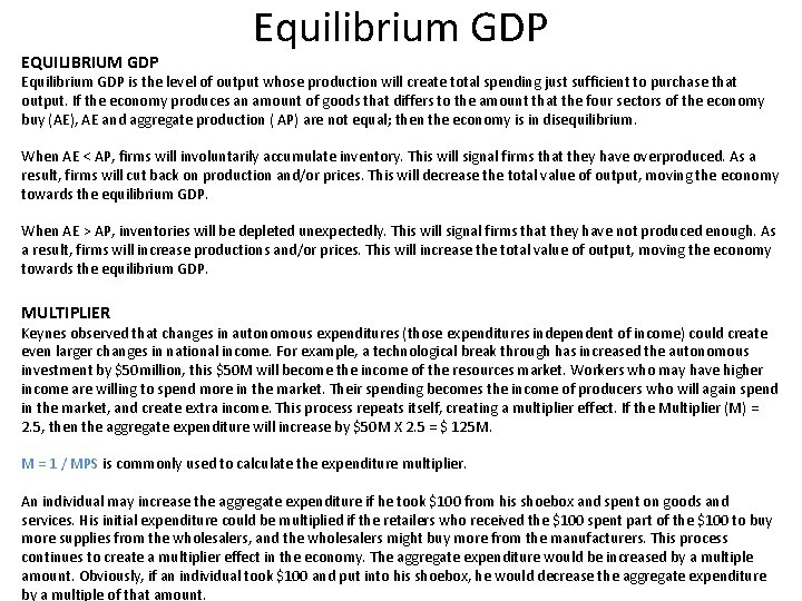 EQUILIBRIUM GDP Equilibrium GDP is the level of output whose production will create total