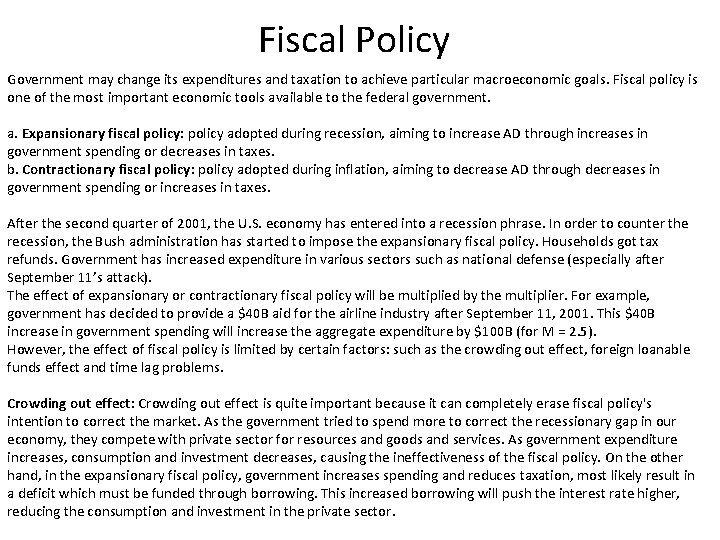 Fiscal Policy Government may change its expenditures and taxation to achieve particular macroeconomic goals.