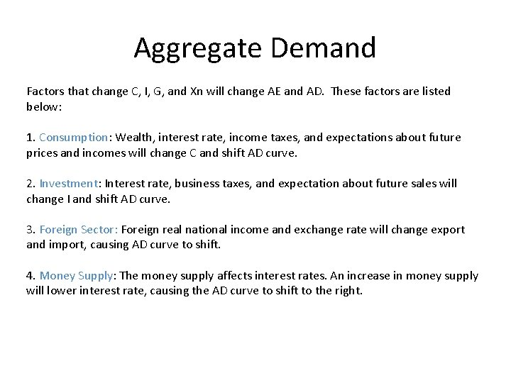 Aggregate Demand Factors that change C, I, G, and Xn will change AE and