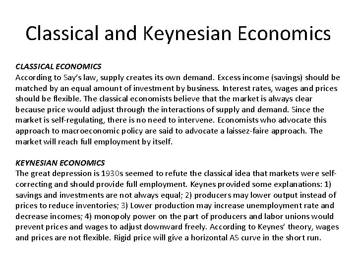 Classical and Keynesian Economics CLASSICAL ECONOMICS According to Say's law, supply creates its own