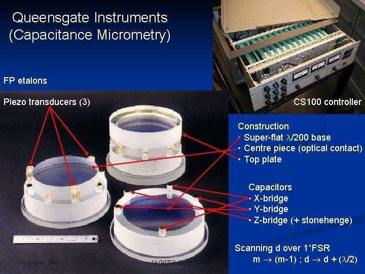 Queensgate Instruments (Capacitance Micrometry) FP etalons Piezo transducers (3) CS 100 controller Construction •