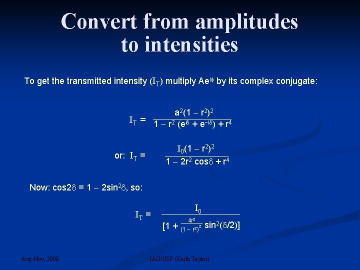 Convert from amplitudes to intensities To get the transmitted intensity (IT) multiply Aei by