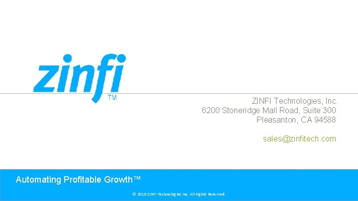 ZINFI Technologies, Inc. 6200 Stoneridge Mall Road, Suite 300 Pleasanton, CA 94588 sales@zinfitech. com