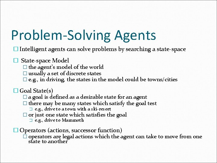 Problem-Solving Agents � Intelligent agents can solve problems by searching a state-space � State-space