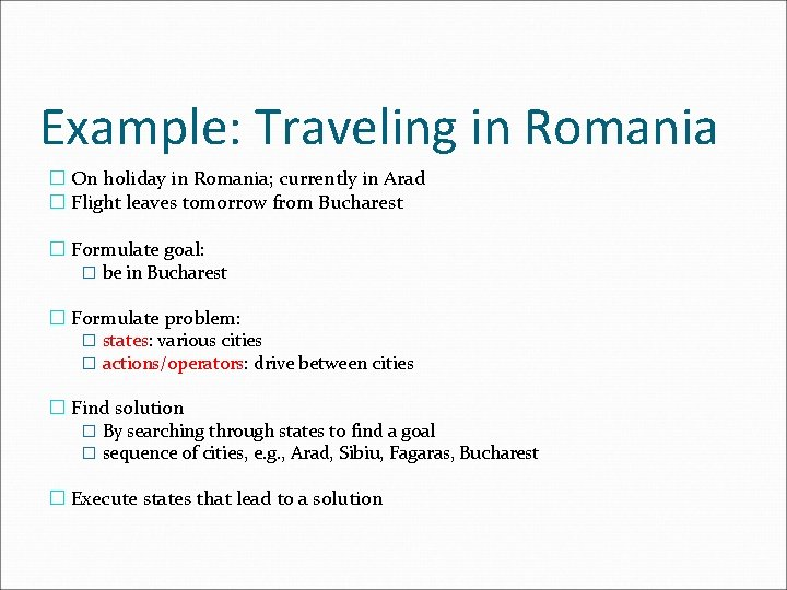 Example: Traveling in Romania � On holiday in Romania; currently in Arad � Flight