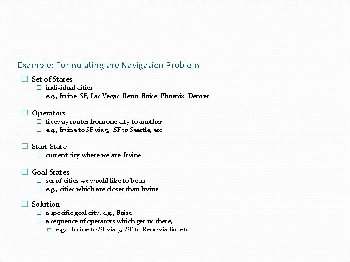 Example: Formulating the Navigation Problem � Set of States � individual cities � e.
