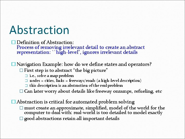 Abstraction � Definition of Abstraction: Process of removing irrelevant detail to create an abstract