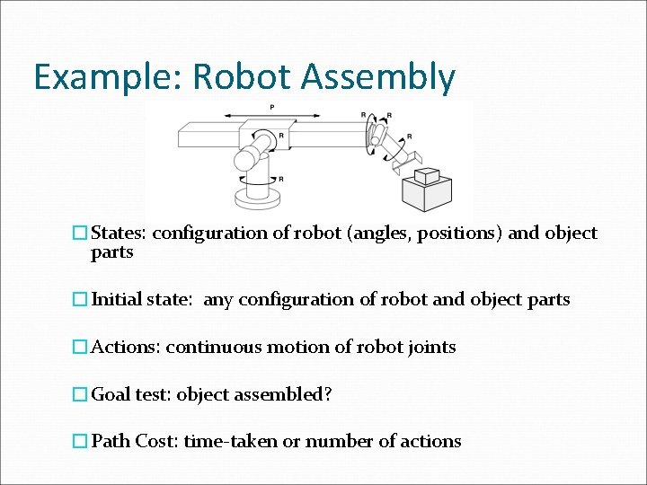 Example: Robot Assembly �States: configuration of robot (angles, positions) and object parts �Initial state: