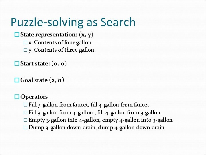 Puzzle-solving as Search �State representation: (x, y) � x: Contents of four gallon �