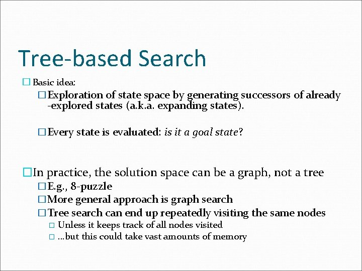 Tree-based Search � Basic idea: �Exploration of state space by generating successors of already