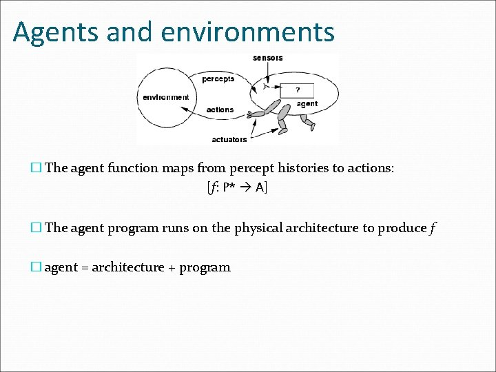Agents and environments � The agent function maps from percept histories to actions: [f: