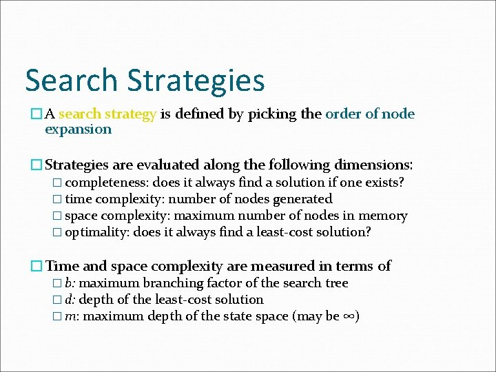 Search Strategies �A search strategy is defined by picking the order of node expansion
