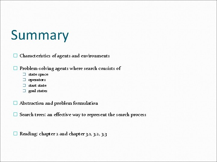 Summary � Characteristics of agents and environments � Problem-solving agents where search consists of