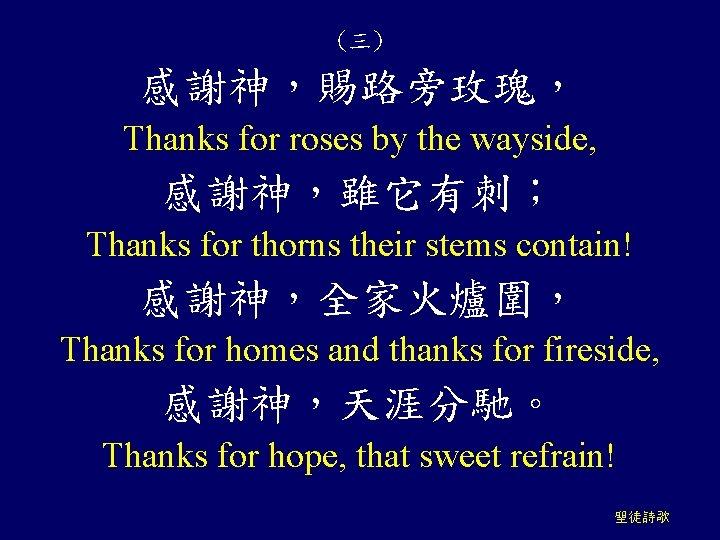 (三) 感謝神,賜路旁玫瑰, Thanks for roses by the wayside, 感謝神,雖它有刺; Thanks for thorns their stems