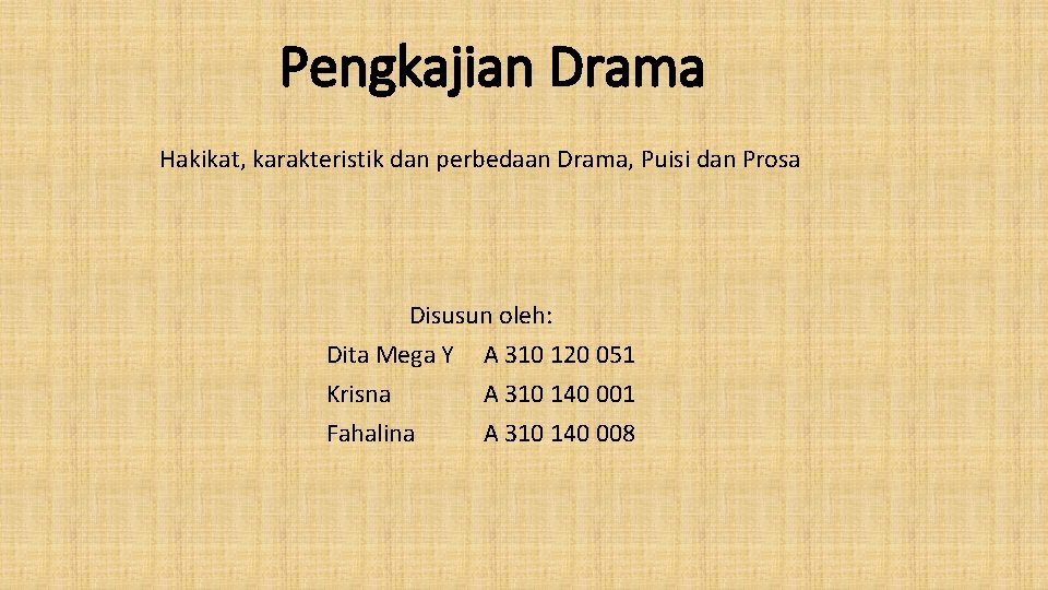 Pengkajian Drama Hakikat, karakteristik dan perbedaan Drama, Puisi dan Prosa Disusun oleh: Dita Mega