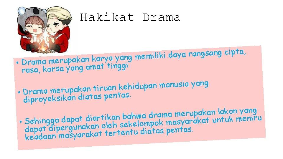 Hakikat Drama , a t ip c g n a s g n a