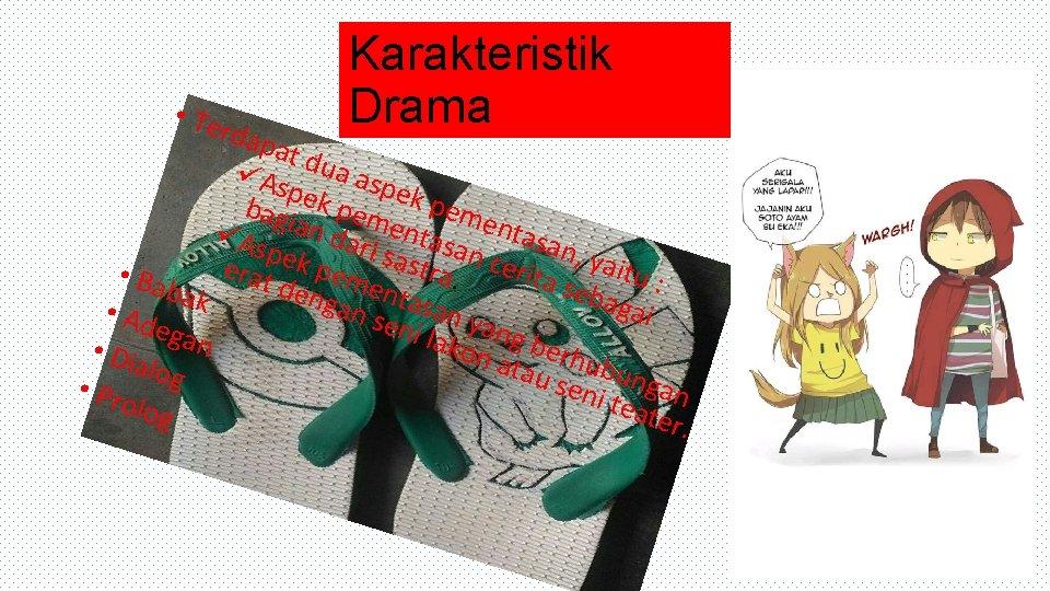• Te Karakteristik Drama rdap at d üAs ua asp pek e bagi