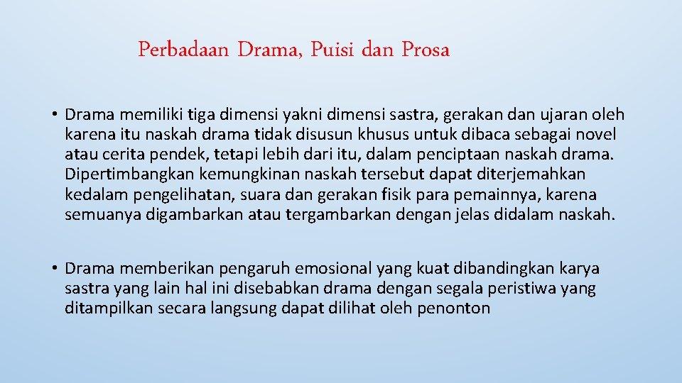 Perbadaan Drama, Puisi dan Prosa • Drama memiliki tiga dimensi yakni dimensi sastra, gerakan