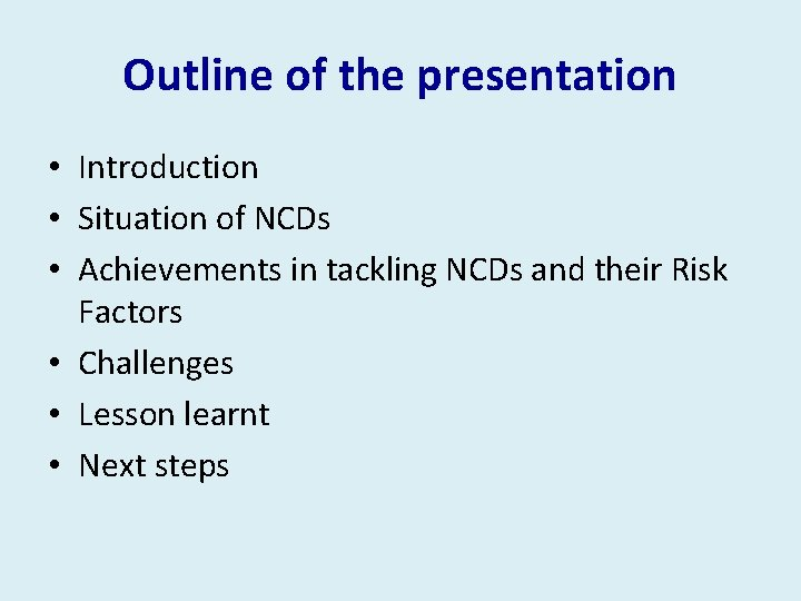 Outline of the presentation • Introduction • Situation of NCDs • Achievements in tackling