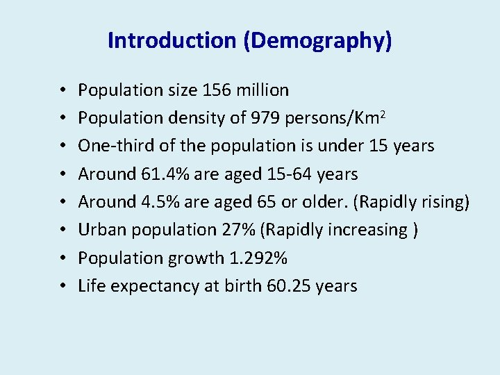 Introduction (Demography) • • Population size 156 million Population density of 979 persons/Km 2