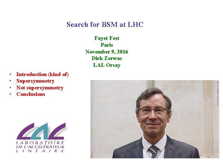 Search for BSM at LHC Fayet Fest Paris November 9, 2016 Dirk Zerwas LAL