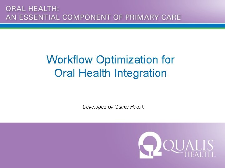 Workflow Optimization for Oral Health Integration Developed by Qualis Health