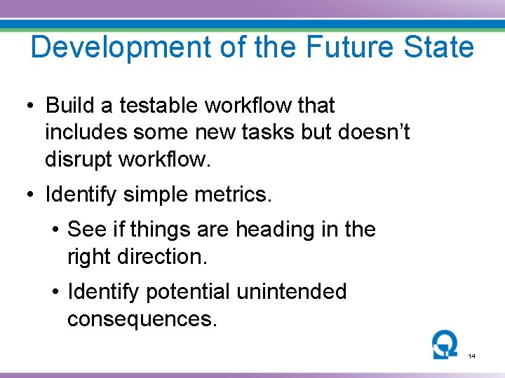 Development of the Future State • Build a testable workflow that includes some new