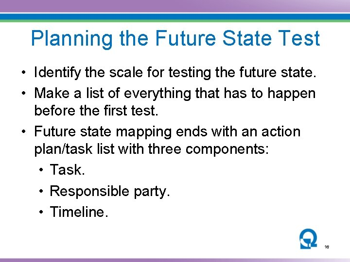 Planning the Future State Test • Identify the scale for testing the future state.