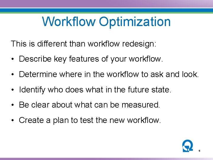 Workflow Optimization This is different than workflow redesign: • Describe key features of your