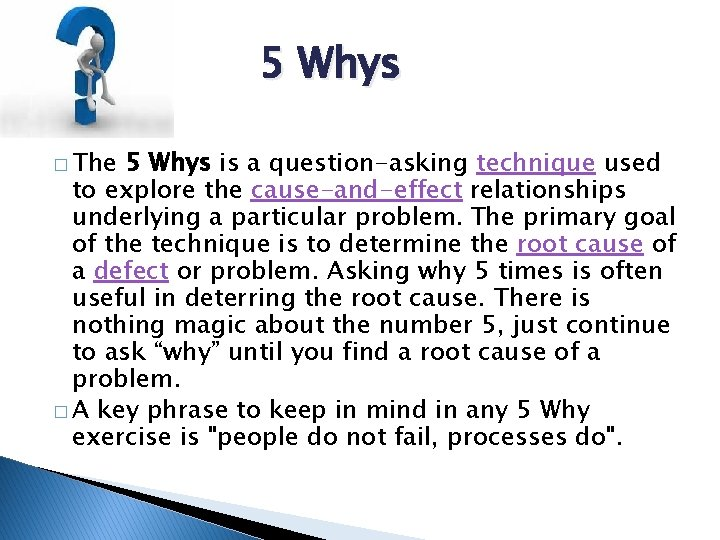 5 Whys � The 5 Whys is a question-asking technique used to explore the