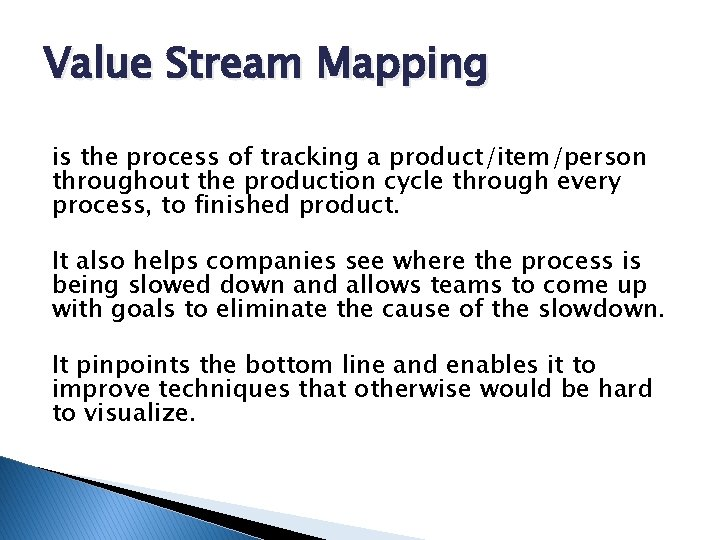 Value Stream Mapping is the process of tracking a product/item/person throughout the production cycle