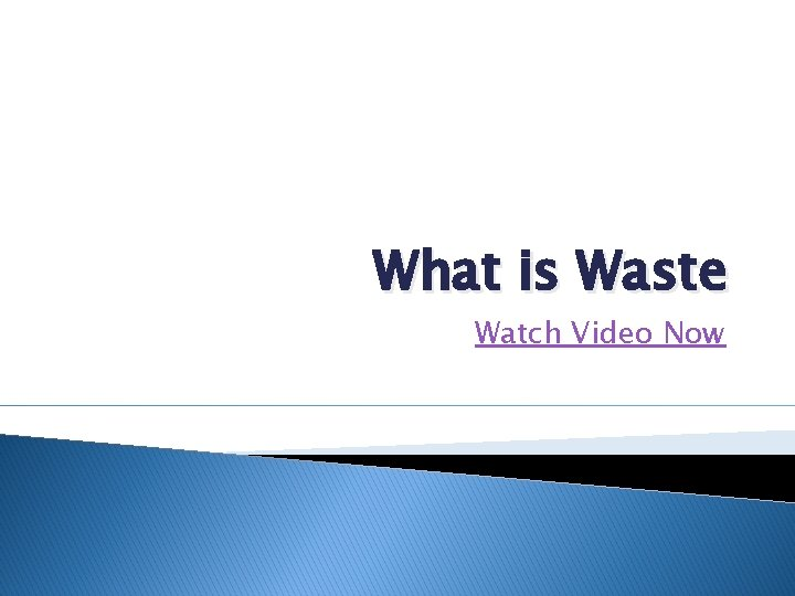 What is Waste Watch Video Now