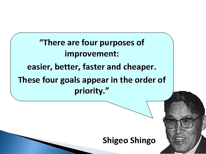 """""""There are four purposes of improvement: easier, better, faster and cheaper. These four goals"""