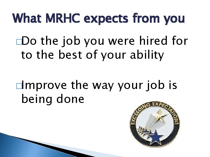 What MRHC expects from you �Do the job you were hired for to the
