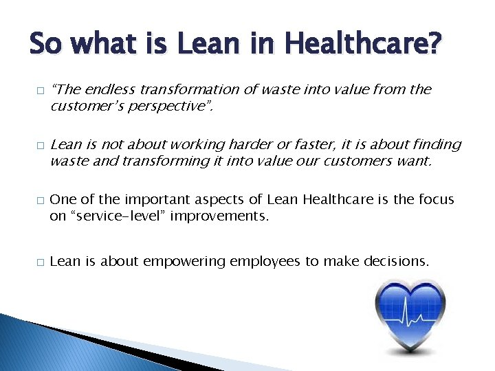 """So what is Lean in Healthcare? � � """"The endless transformation of waste into"""