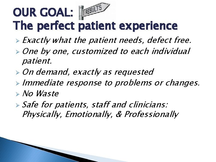 OUR GOAL: The perfect patient experience Ø Exactly what the patient needs, defect free.