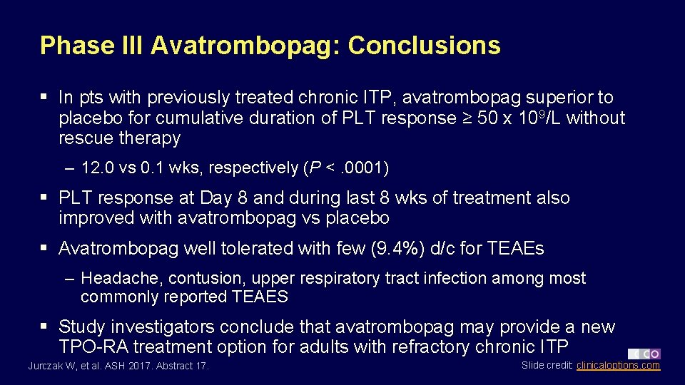 Phase III Avatrombopag: Conclusions § In pts with previously treated chronic ITP, avatrombopag superior