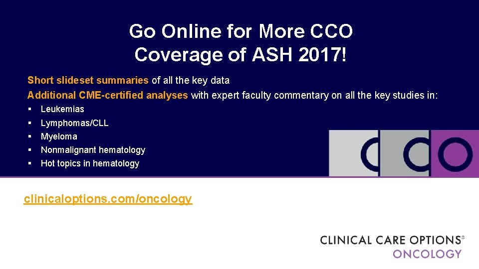 Go Online for More CCO Coverage of ASH 2017! Short slideset summaries of all