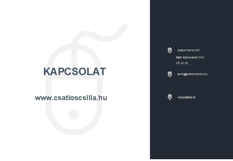 5 DIREKTINFO KFT. 8887 BÁZAKERETTYE FŐ ÚT 72. KAPCSOLAT www. csatloscsilla. hu www. companyname.