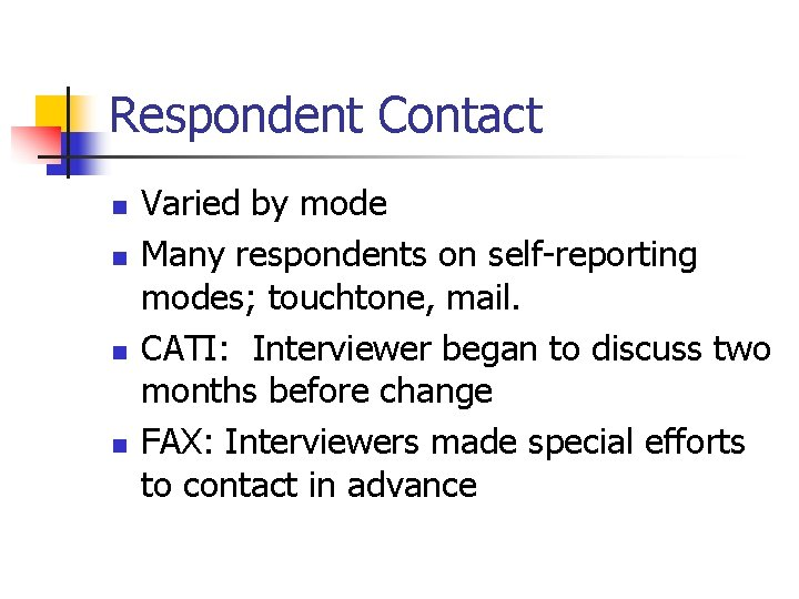 Respondent Contact n n Varied by mode Many respondents on self-reporting modes; touchtone, mail.