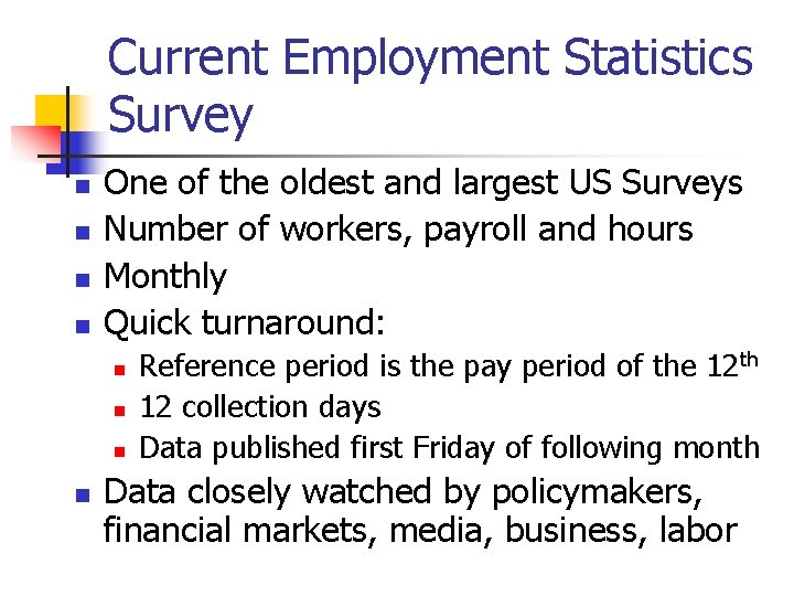 Current Employment Statistics Survey n n One of the oldest and largest US Surveys