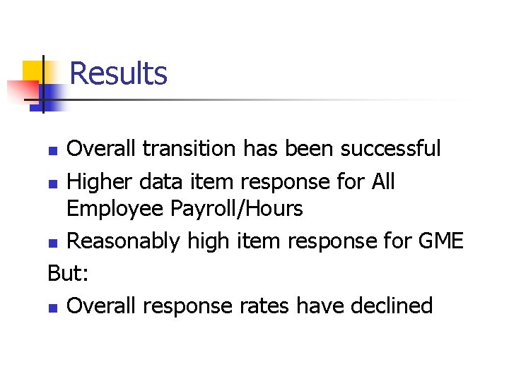 Results Overall transition has been successful n Higher data item response for All Employee