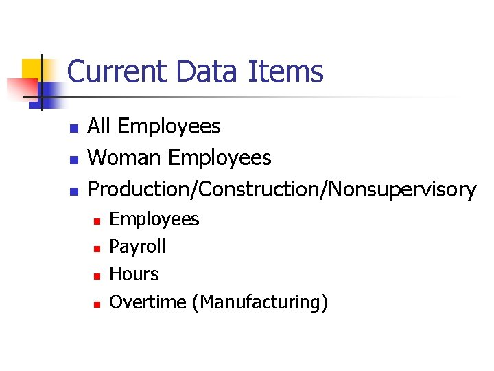 Current Data Items n n n All Employees Woman Employees Production/Construction/Nonsupervisory n n Employees