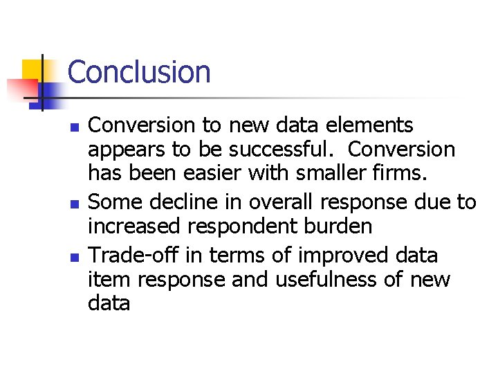 Conclusion n Conversion to new data elements appears to be successful. Conversion has been