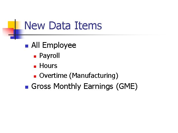 New Data Items n All Employee n n Payroll Hours Overtime (Manufacturing) Gross Monthly