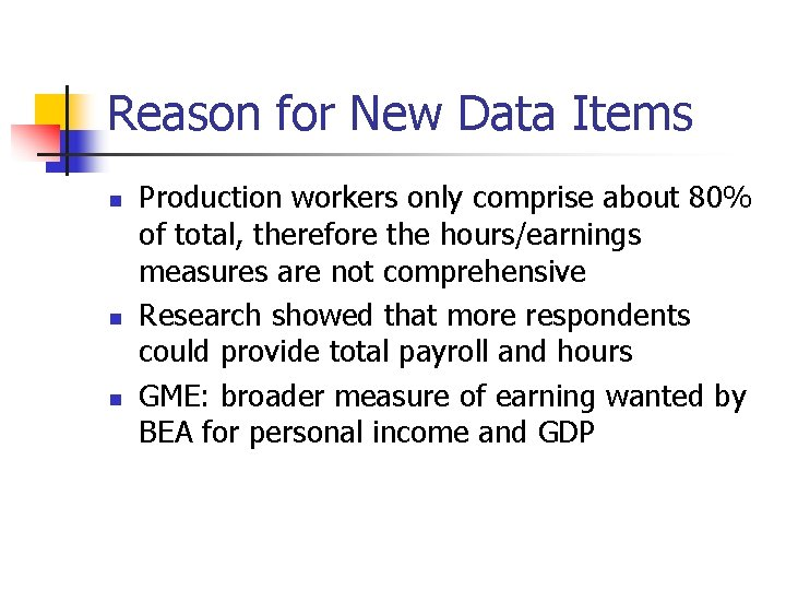 Reason for New Data Items n n n Production workers only comprise about 80%