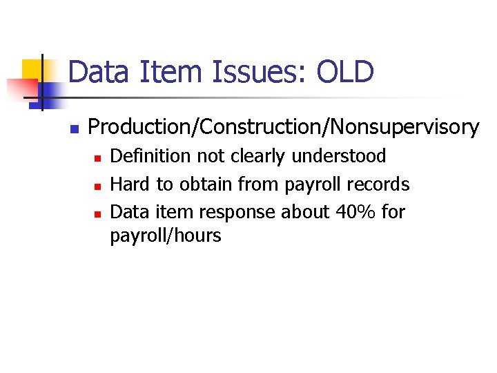 Data Item Issues: OLD n Production/Construction/Nonsupervisory n n n Definition not clearly understood Hard